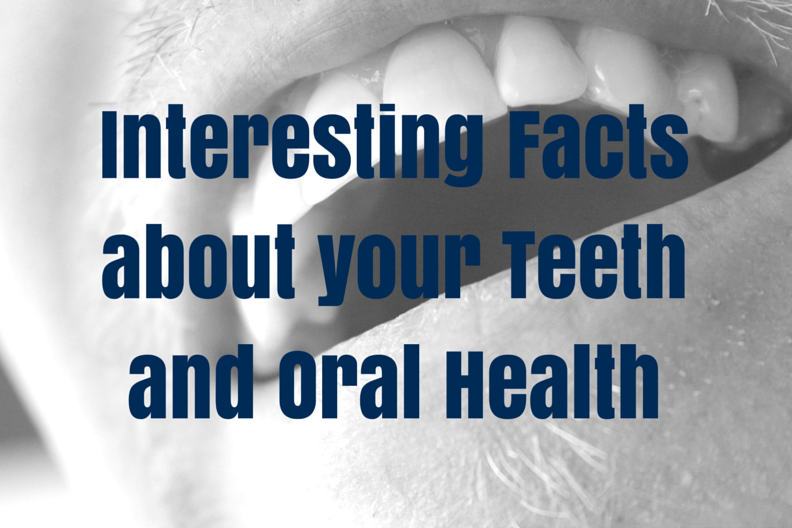 Interesting Facts about your Teeth and Oral Health